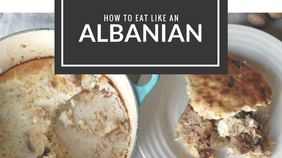 How to eat like an Albanian
